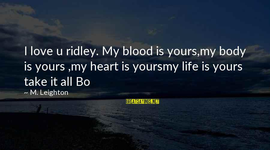 Kerrie Sayings By M. Leighton: I love u ridley. My blood is yours,my body is yours ,my heart is yoursmy