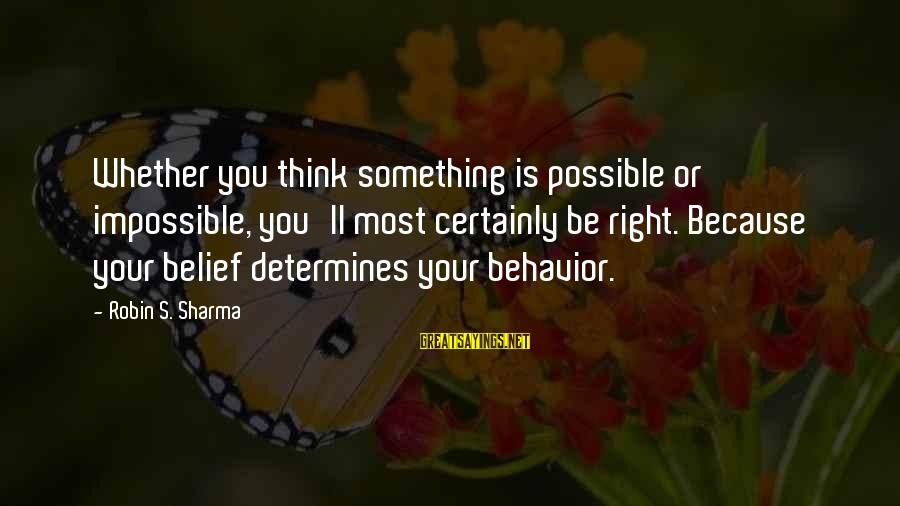 Kerrie Sayings By Robin S. Sharma: Whether you think something is possible or impossible, you'll most certainly be right. Because your