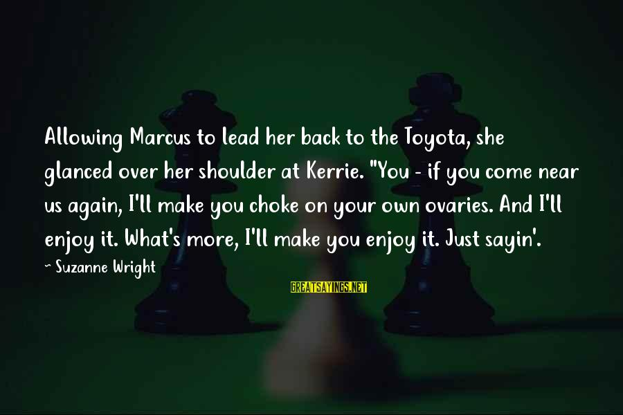 Kerrie Sayings By Suzanne Wright: Allowing Marcus to lead her back to the Toyota, she glanced over her shoulder at