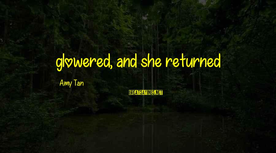 Keth Sayings By Amy Tan: glowered, and she returned