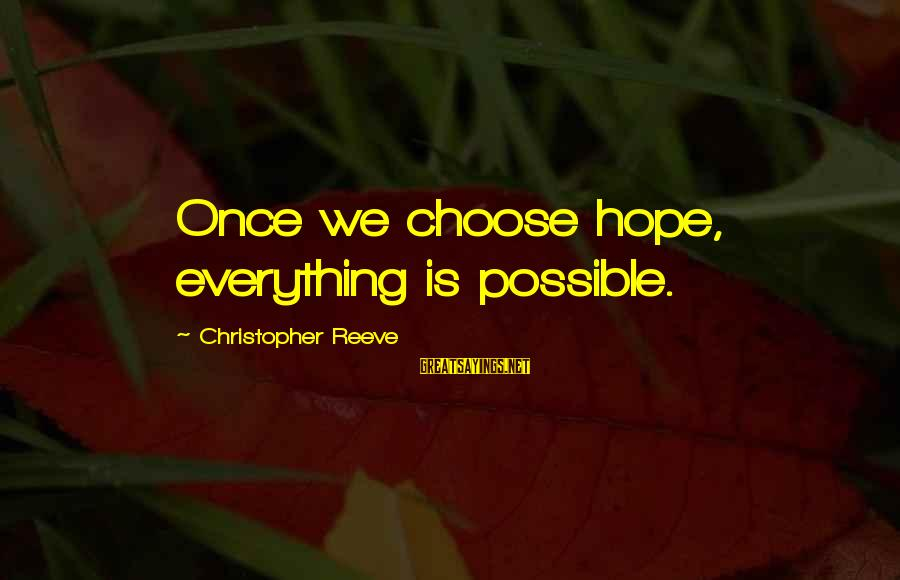 Kety Sayings By Christopher Reeve: Once we choose hope, everything is possible.