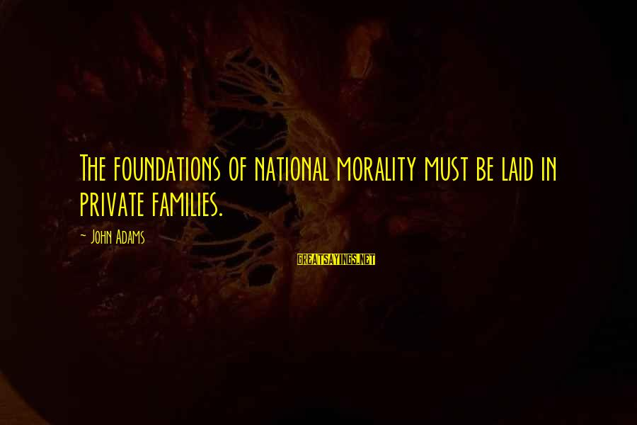 Kety Sayings By John Adams: The foundations of national morality must be laid in private families.