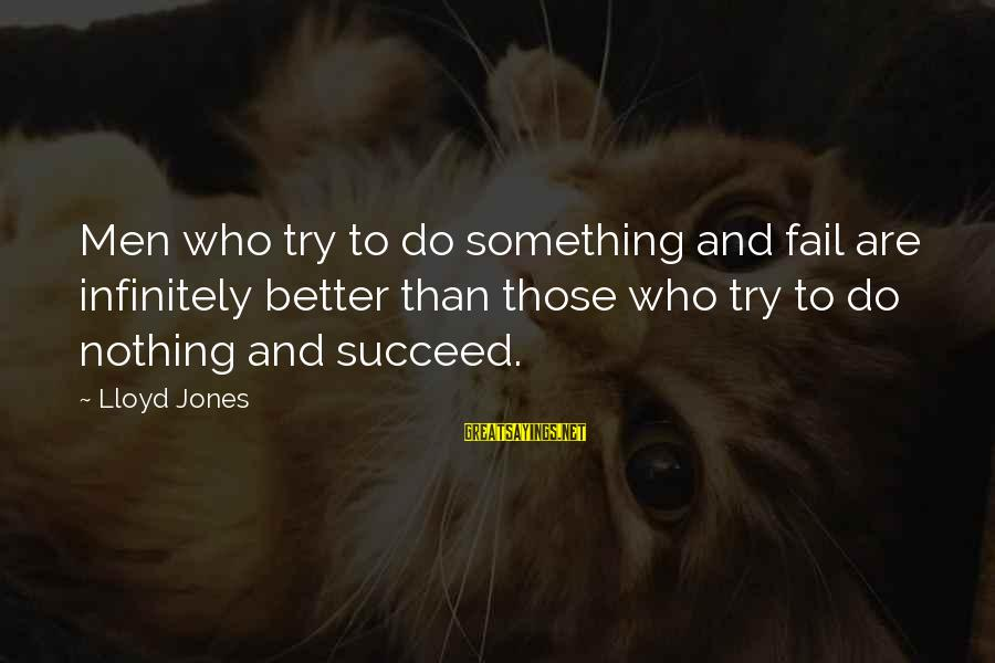 Kety Sayings By Lloyd Jones: Men who try to do something and fail are infinitely better than those who try