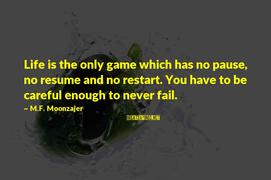 Kevin Everett Sayings By M.F. Moonzajer: Life is the only game which has no pause, no resume and no restart. You