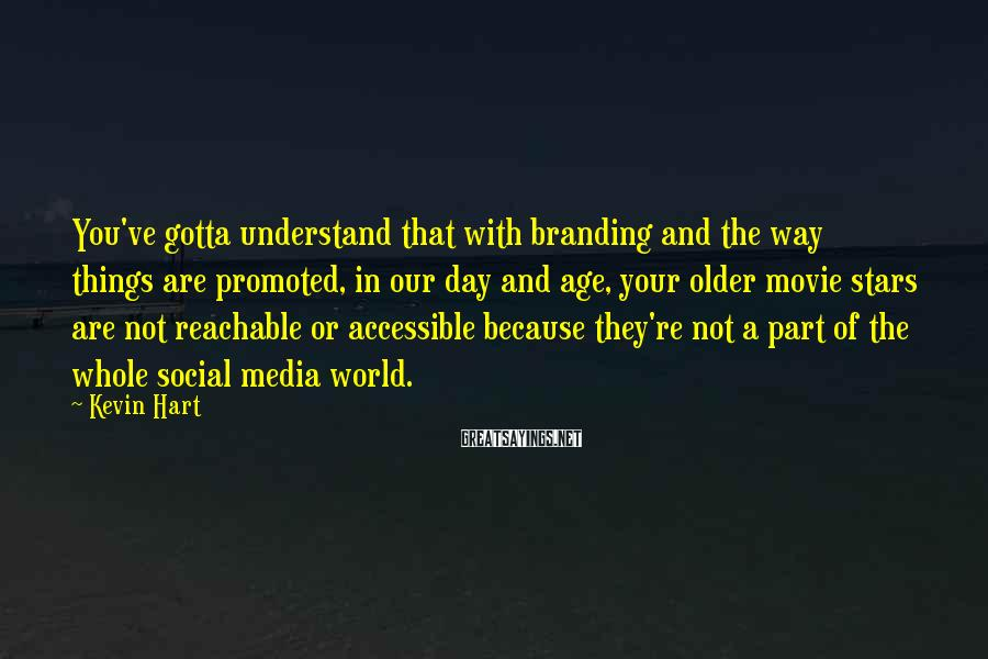 Kevin Hart Sayings: You've gotta understand that with branding and the way things are promoted, in our day