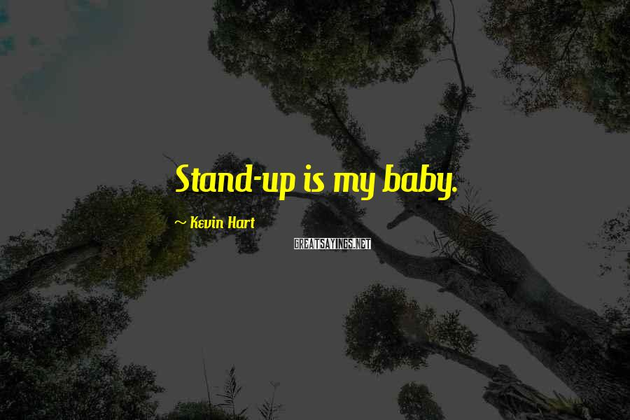 Kevin Hart Sayings: Stand-up is my baby.
