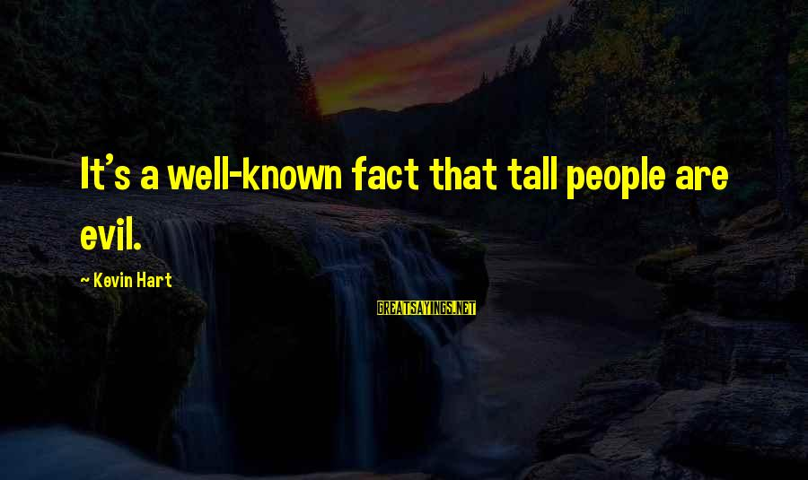 Kevin Hart Sayings By Kevin Hart: It's a well-known fact that tall people are evil.
