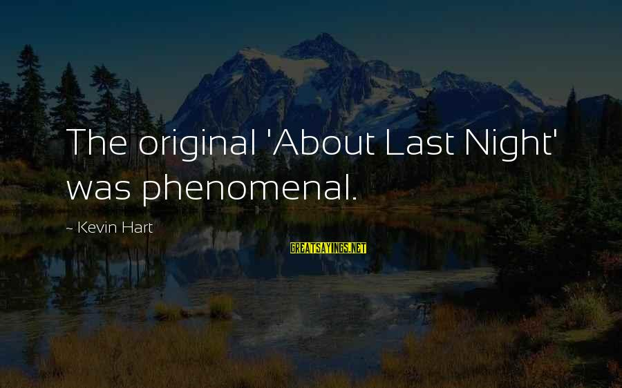 Kevin Hart Sayings By Kevin Hart: The original 'About Last Night' was phenomenal.