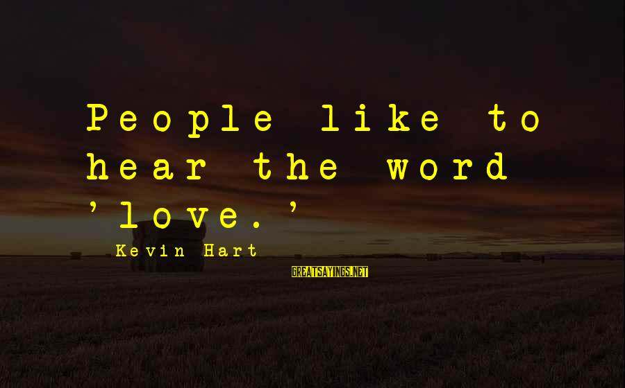 Kevin Hart Sayings By Kevin Hart: People like to hear the word 'love.'