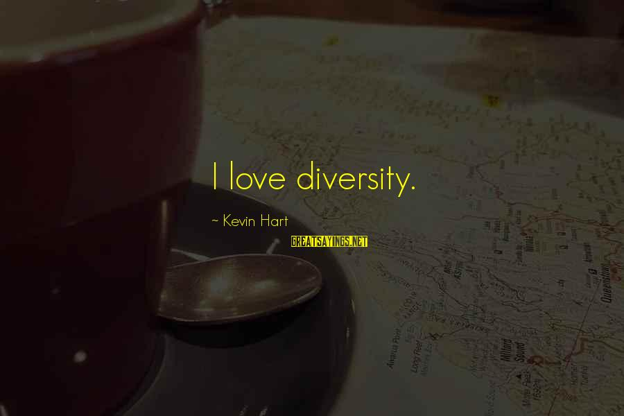 Kevin Hart Sayings By Kevin Hart: I love diversity.