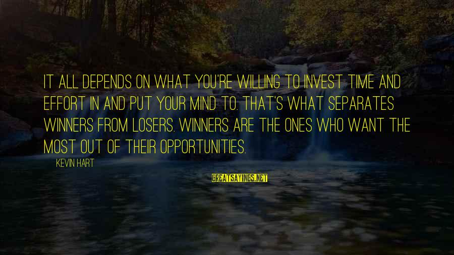 Kevin Hart Sayings By Kevin Hart: It all depends on what you're willing to invest time and effort in and put
