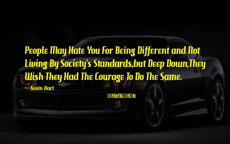 Kevin Hart Sayings By Kevin Hart: People May Hate You For Being Different and Not Living By Society's Standards,but Deep Down,They
