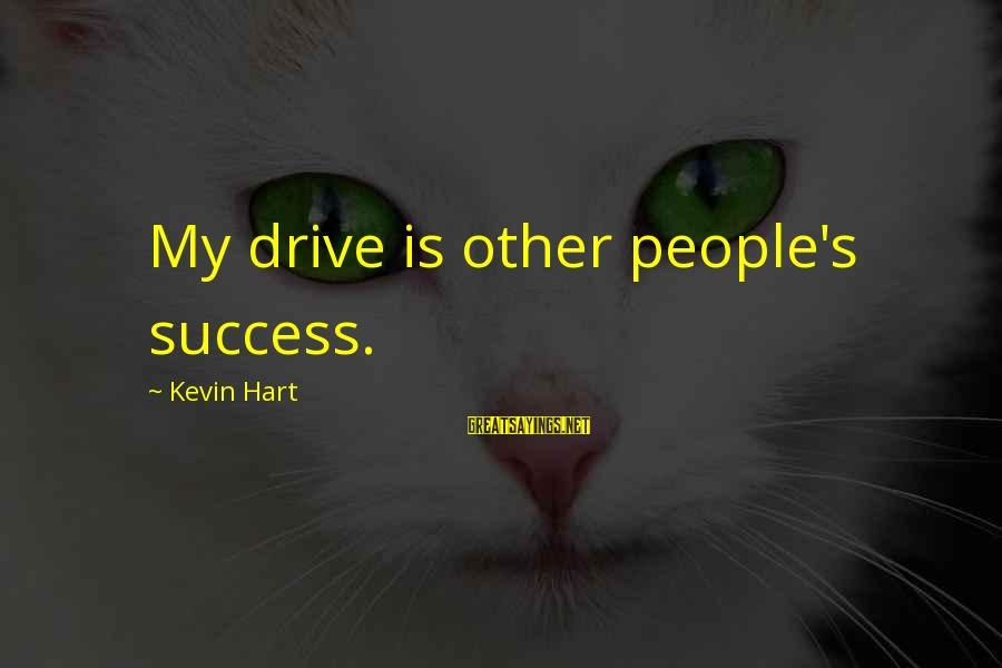 Kevin Hart Sayings By Kevin Hart: My drive is other people's success.