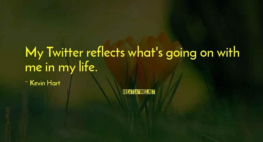 Kevin Hart Sayings By Kevin Hart: My Twitter reflects what's going on with me in my life.