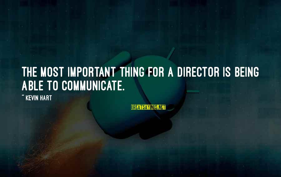 Kevin Hart Sayings By Kevin Hart: The most important thing for a director is being able to communicate.