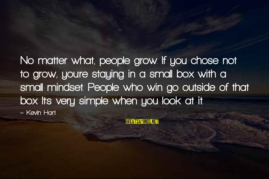 Kevin Hart Sayings By Kevin Hart: No matter what, people grow. If you chose not to grow, you're staying in a
