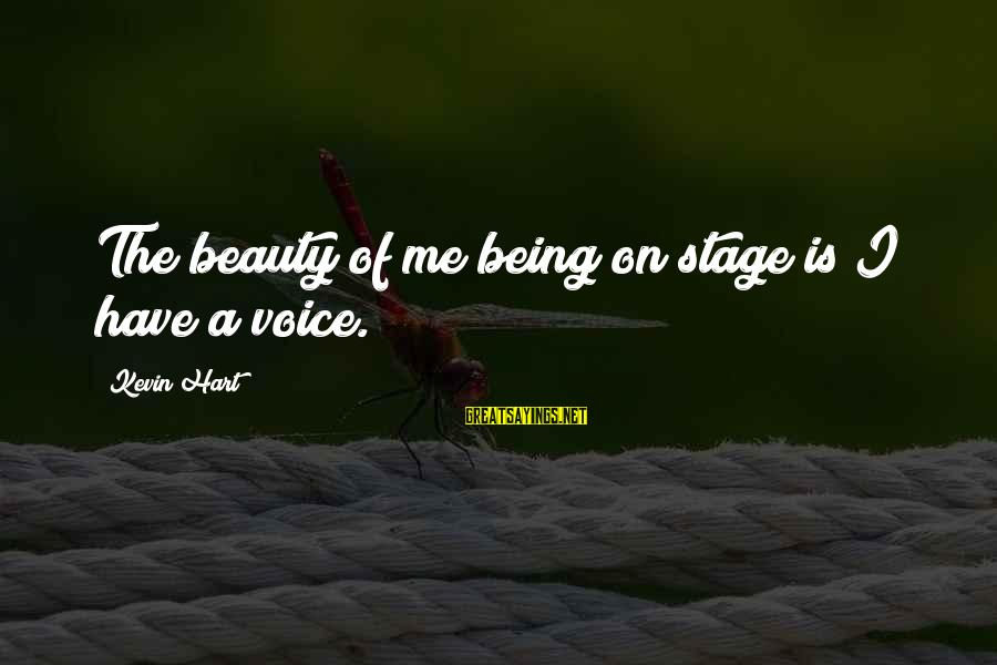 Kevin Hart Sayings By Kevin Hart: The beauty of me being on stage is I have a voice.