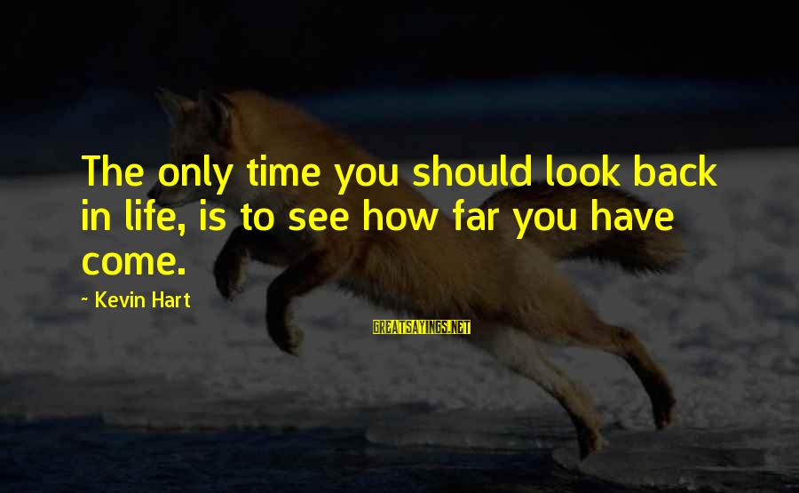 Kevin Hart Sayings By Kevin Hart: The only time you should look back in life, is to see how far you