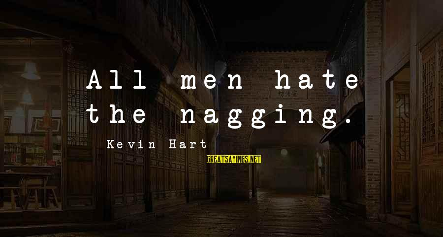 Kevin Hart Sayings By Kevin Hart: All men hate the nagging.