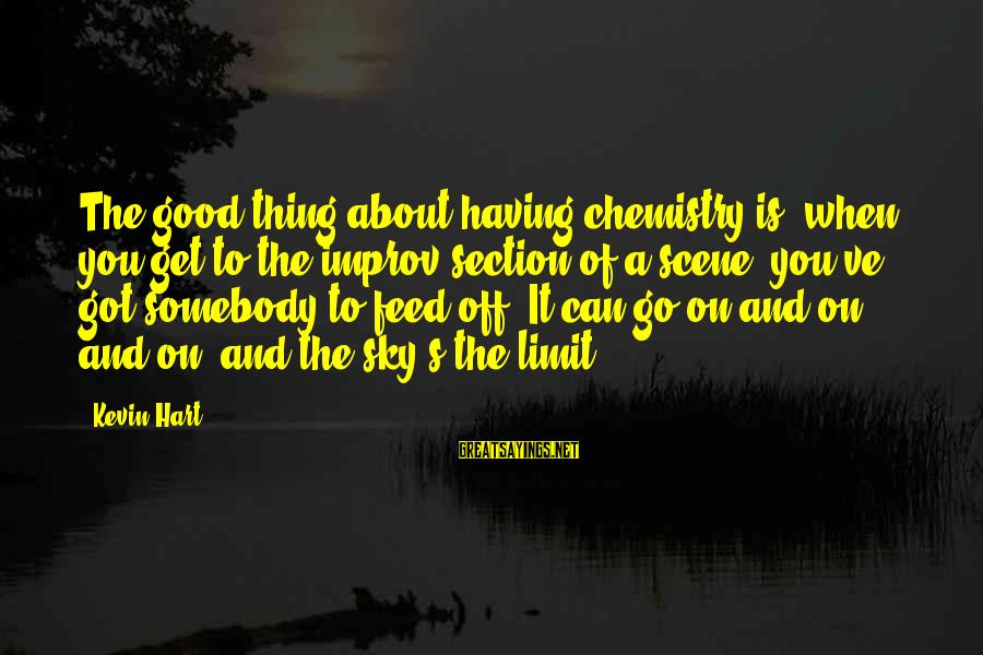 Kevin Hart Sayings By Kevin Hart: The good thing about having chemistry is, when you get to the improv section of