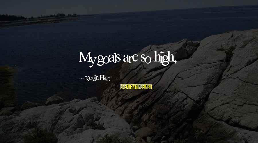 Kevin Hart Sayings By Kevin Hart: My goals are so high.