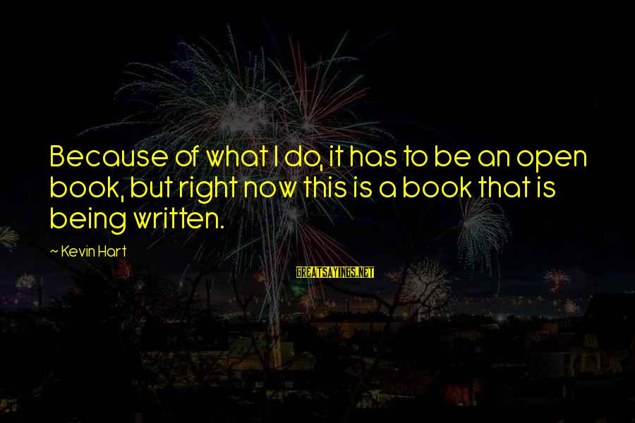 Kevin Hart Sayings By Kevin Hart: Because of what I do, it has to be an open book, but right now
