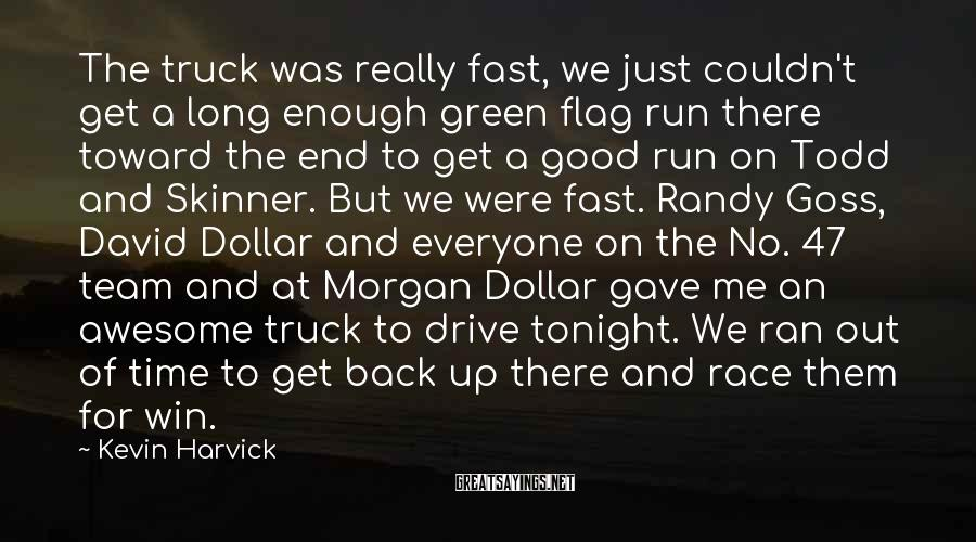 Kevin Harvick Sayings: The truck was really fast, we just couldn't get a long enough green flag run