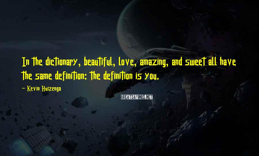 Kevin Huizenga Sayings: In the dictionary, beautiful, love, amazing, and sweet all have the same definition: the definition