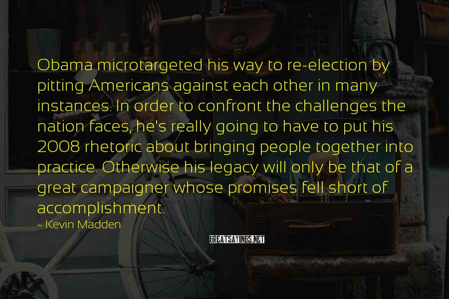 Kevin Madden Sayings: Obama microtargeted his way to re-election by pitting Americans against each other in many instances.