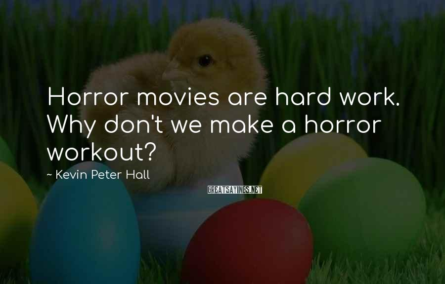 Kevin Peter Hall Sayings: Horror movies are hard work. Why don't we make a horror workout?