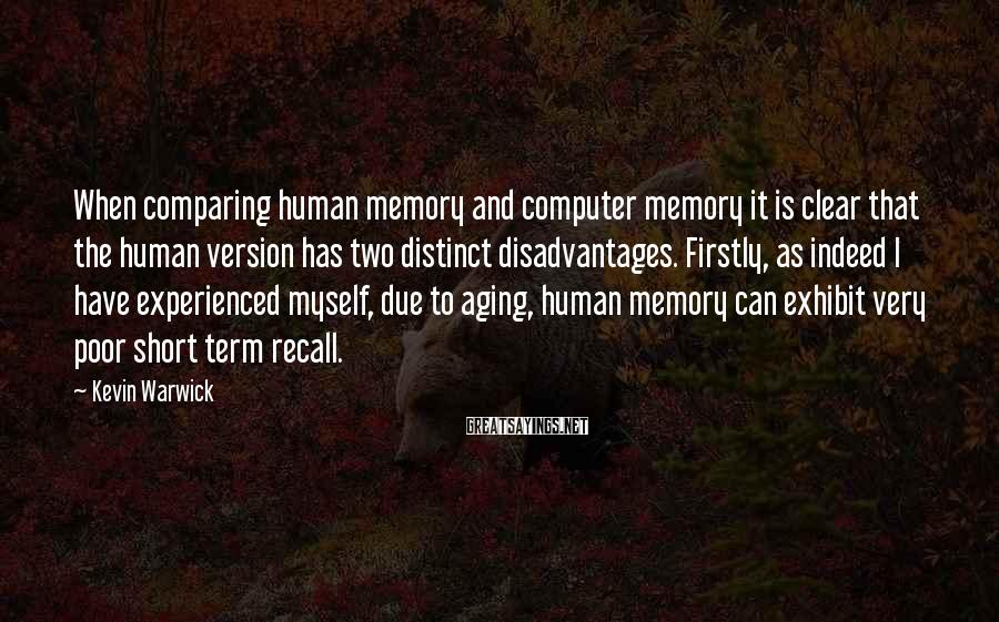Kevin Warwick Sayings: When comparing human memory and computer memory it is clear that the human version has