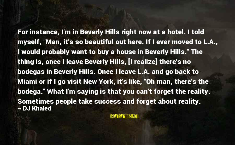 """Khaled's Sayings By DJ Khaled: For instance, I'm in Beverly Hills right now at a hotel. I told myself, """"Man,"""