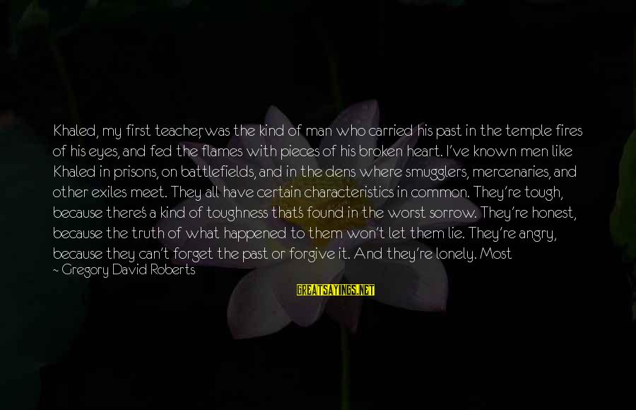 Khaled's Sayings By Gregory David Roberts: Khaled, my first teacher, was the kind of man who carried his past in the