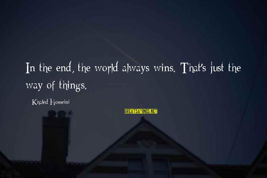 Khaled's Sayings By Khaled Hosseini: In the end, the world always wins. That's just the way of things.