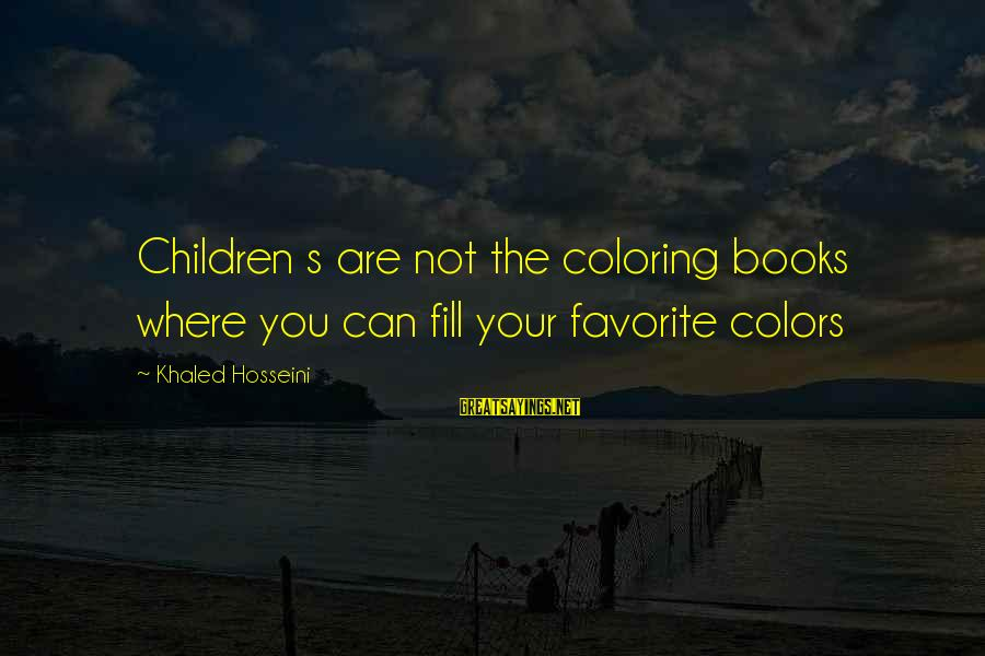 Khaled's Sayings By Khaled Hosseini: Children s are not the coloring books where you can fill your favorite colors