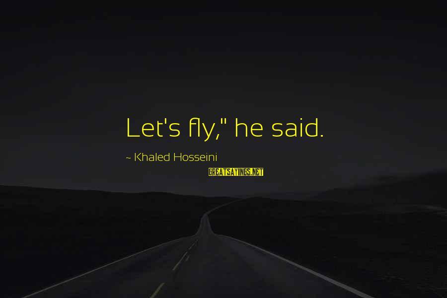 "Khaled's Sayings By Khaled Hosseini: Let's fly,"" he said."