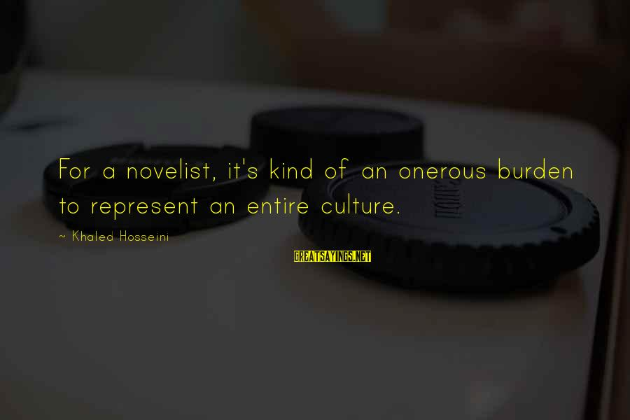 Khaled's Sayings By Khaled Hosseini: For a novelist, it's kind of an onerous burden to represent an entire culture.