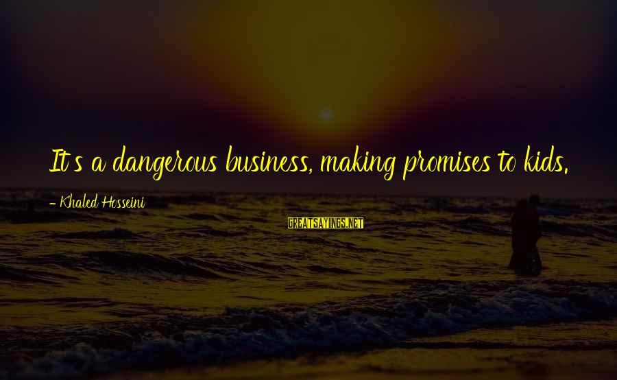 Khaled's Sayings By Khaled Hosseini: It's a dangerous business, making promises to kids.