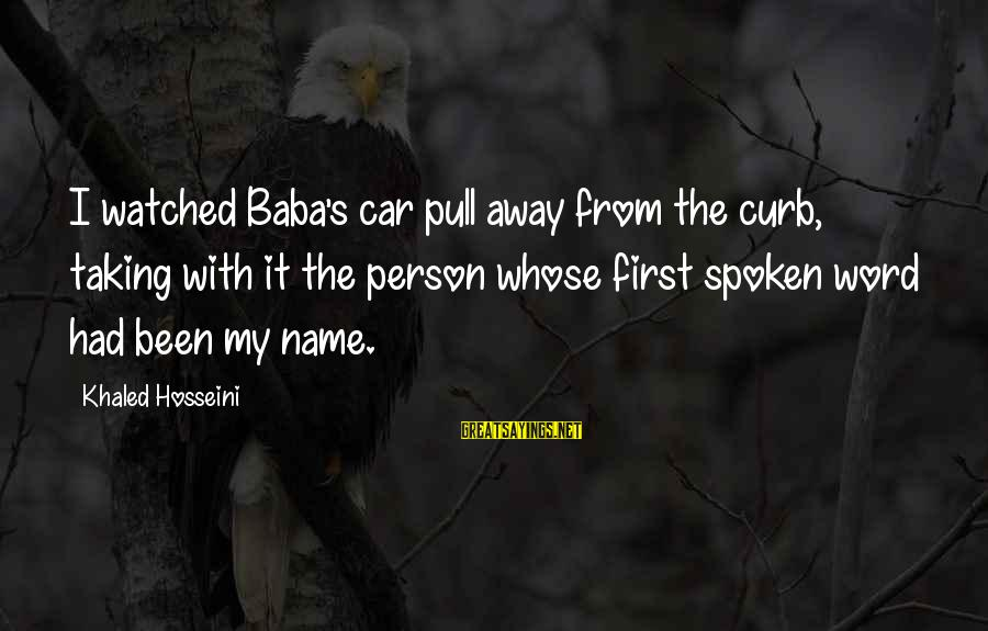 Khaled's Sayings By Khaled Hosseini: I watched Baba's car pull away from the curb, taking with it the person whose