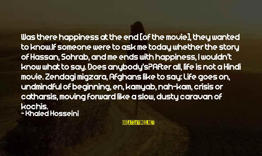 Khaled's Sayings By Khaled Hosseini: Was there happiness at the end [of the movie], they wanted to know.If someone were