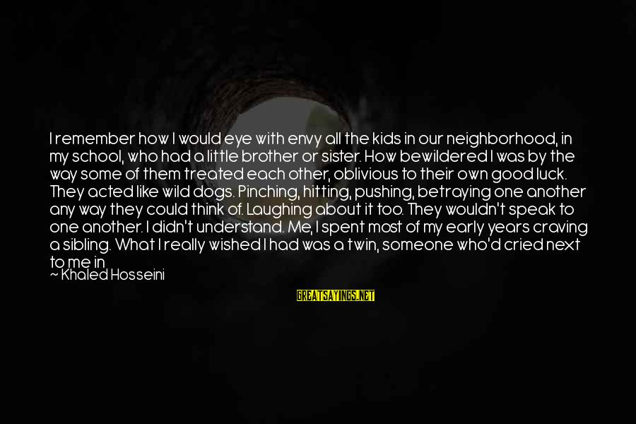 Khaled's Sayings By Khaled Hosseini: I remember how I would eye with envy all the kids in our neighborhood, in