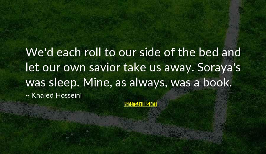 Khaled's Sayings By Khaled Hosseini: We'd each roll to our side of the bed and let our own savior take