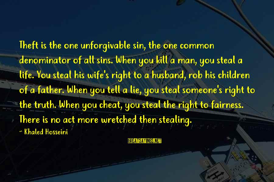 Khaled's Sayings By Khaled Hosseini: Theft is the one unforgivable sin, the one common denominator of all sins. When you
