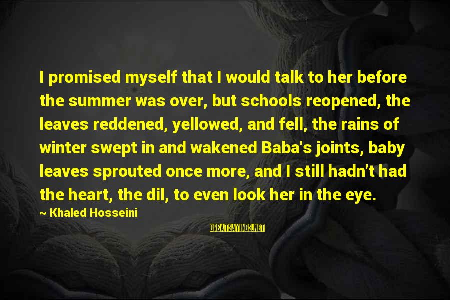 Khaled's Sayings By Khaled Hosseini: I promised myself that I would talk to her before the summer was over, but