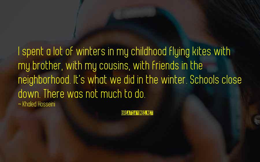 Khaled's Sayings By Khaled Hosseini: I spent a lot of winters in my childhood flying kites with my brother, with
