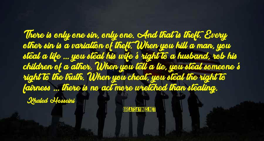 Khaled's Sayings By Khaled Hosseini: There is only one sin, only one. And that is theft. Every other sin is