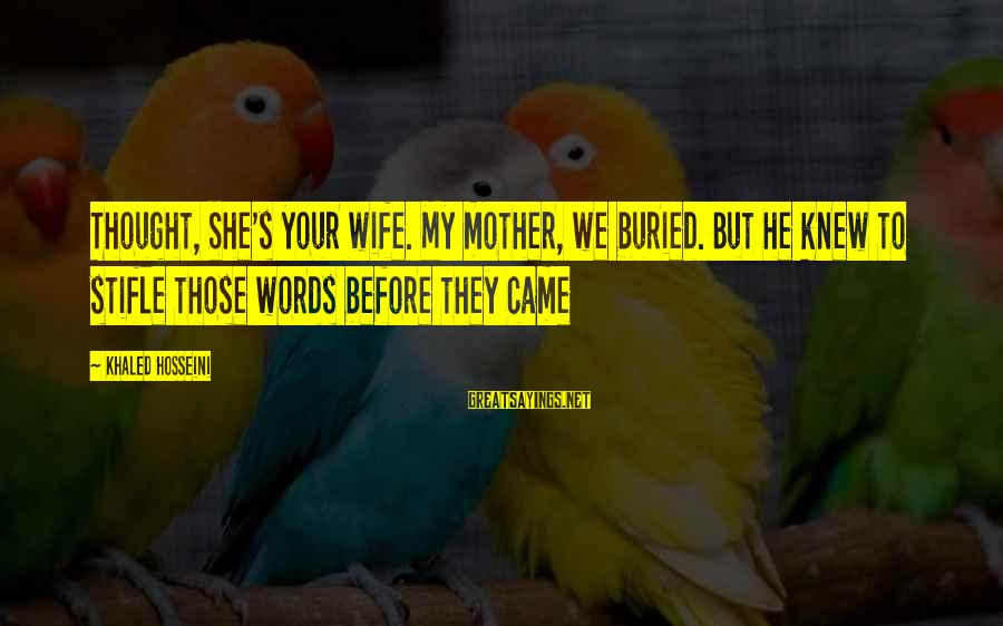 Khaled's Sayings By Khaled Hosseini: Thought, She's your wife. My mother, we buried. But he knew to stifle those words