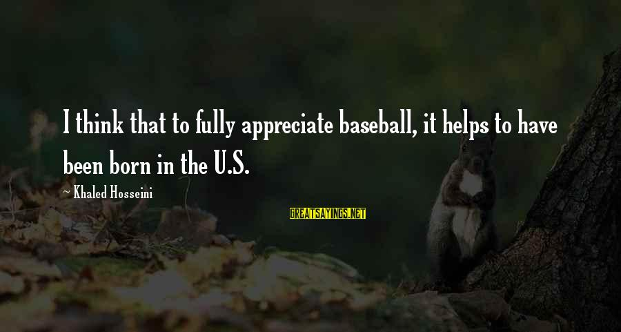 Khaled's Sayings By Khaled Hosseini: I think that to fully appreciate baseball, it helps to have been born in the
