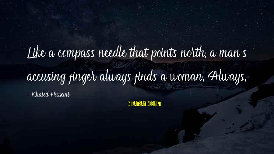 Khaled's Sayings By Khaled Hosseini: Like a compass needle that points north, a man's accusing finger always finds a woman.