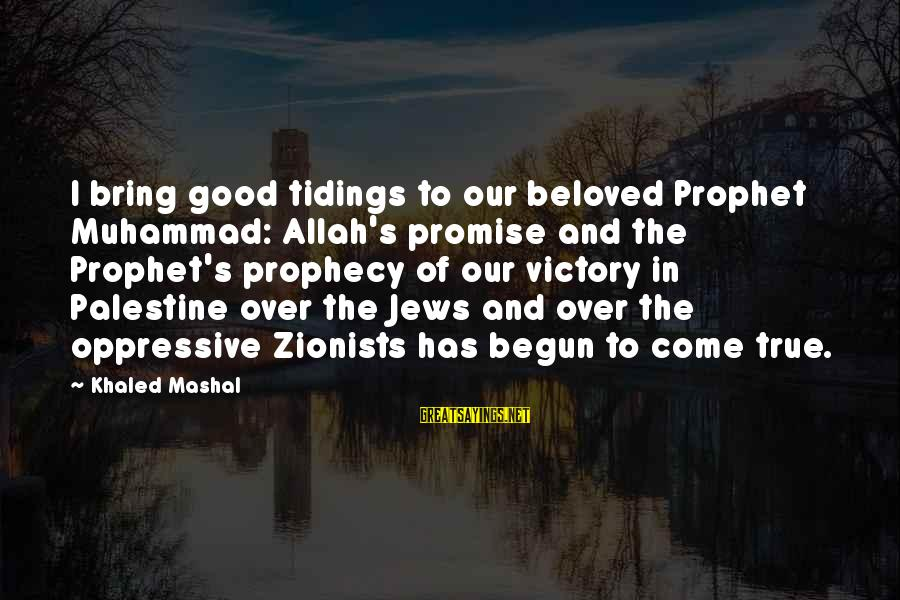 Khaled's Sayings By Khaled Mashal: I bring good tidings to our beloved Prophet Muhammad: Allah's promise and the Prophet's prophecy